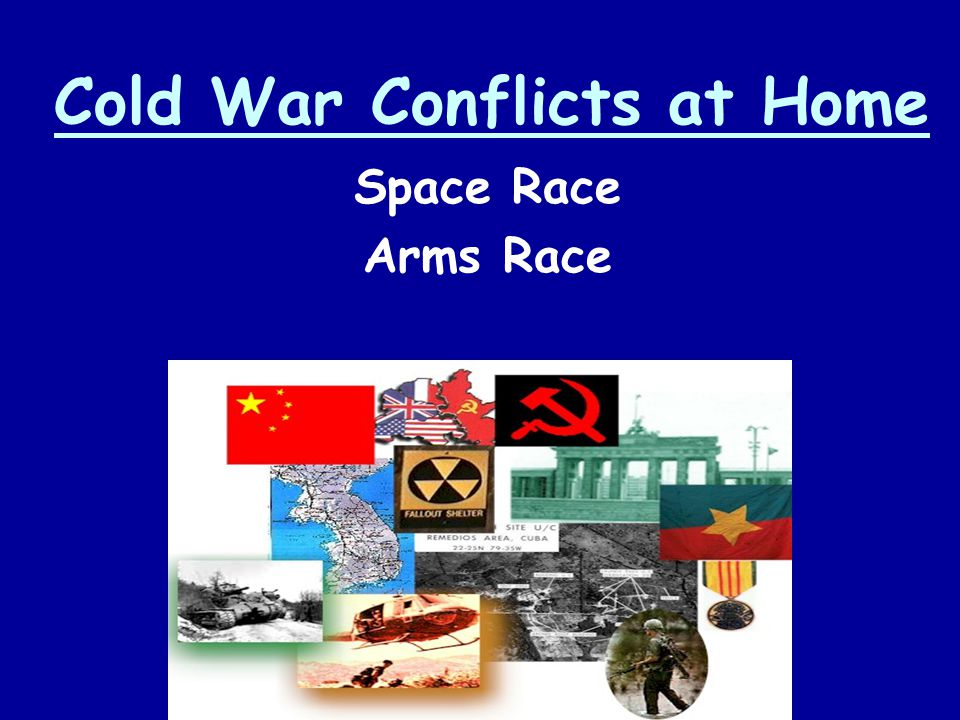 Cold War Conflicts at Home Space Race Arms Race