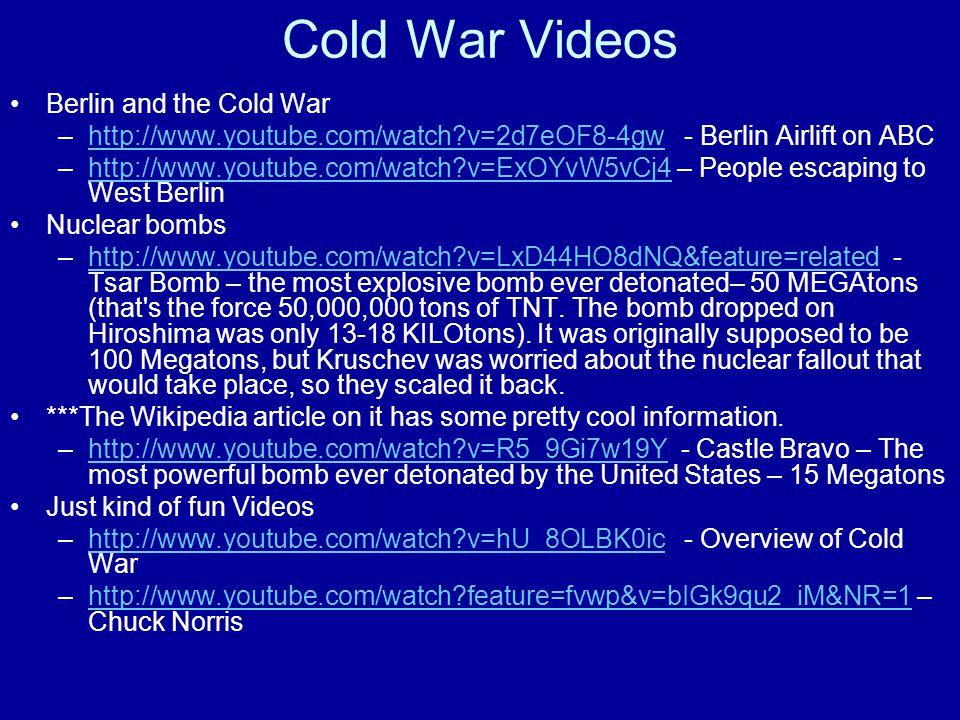 Cold War Videos Berlin and the Cold War –http://www.youtube.com/watch?v=2d7eOF8-4gw - Berlin Airlift on ABChttp://www.youtube.com/watch?v=2d7eOF8-4gw