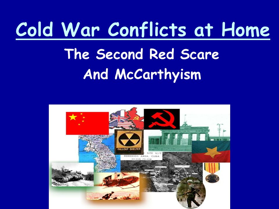 Cold War Conflicts at Home The Second Red Scare And McCarthyism