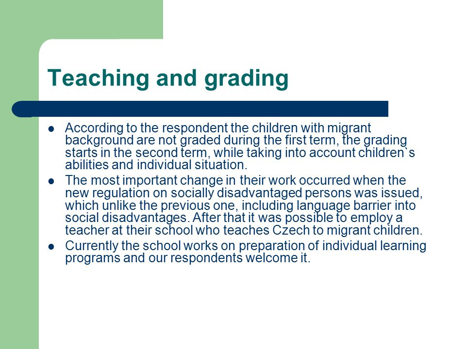 Teaching and grading According to the respondent the children with migrant background are not graded during the first term, the grading starts in the