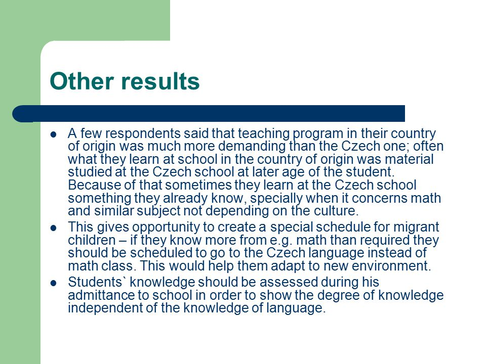 Other results A few respondents said that teaching program in their country of origin was much more demanding than the Czech one; often what they lear