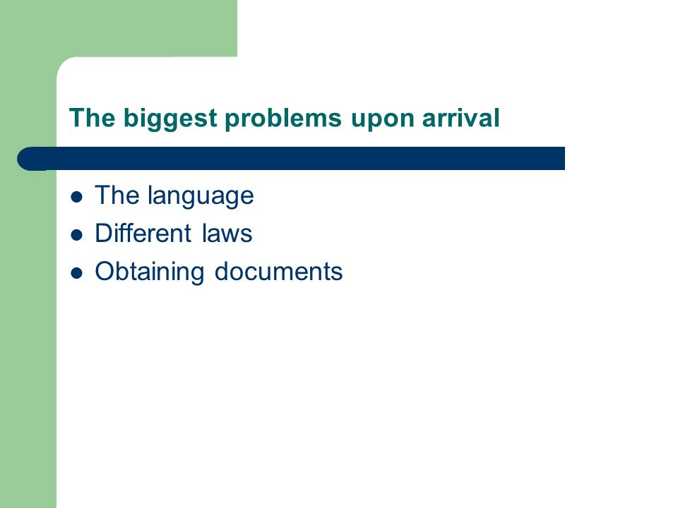 The biggest problems upon arrival The language Different laws Obtaining documents