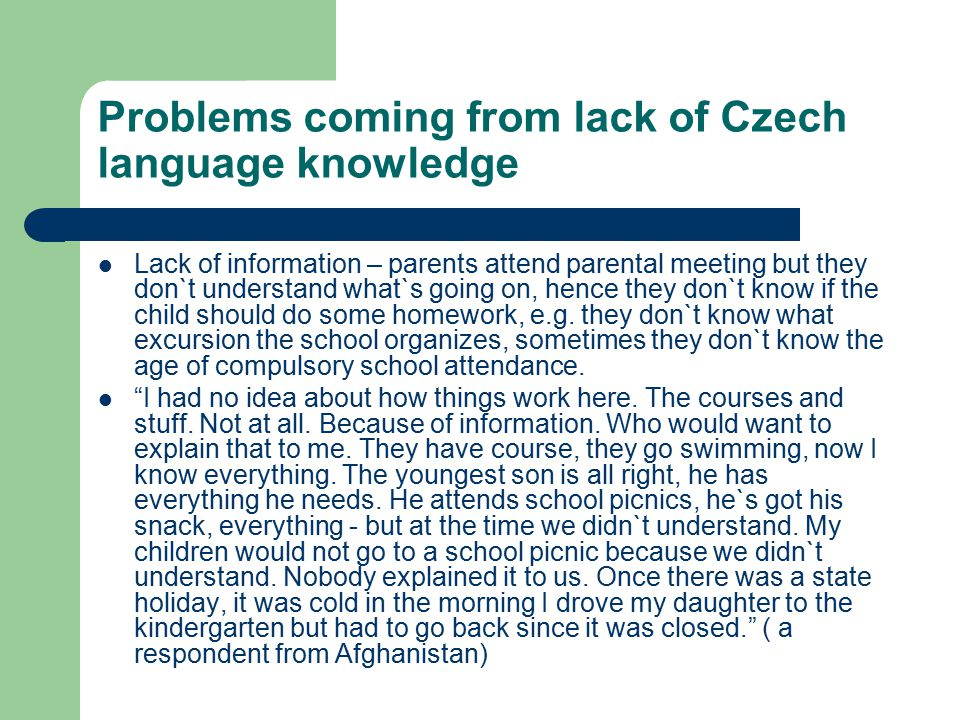 Problems coming from lack of Czech language knowledge Lack of information – parents attend parental meeting but they don`t understand what`s going on,