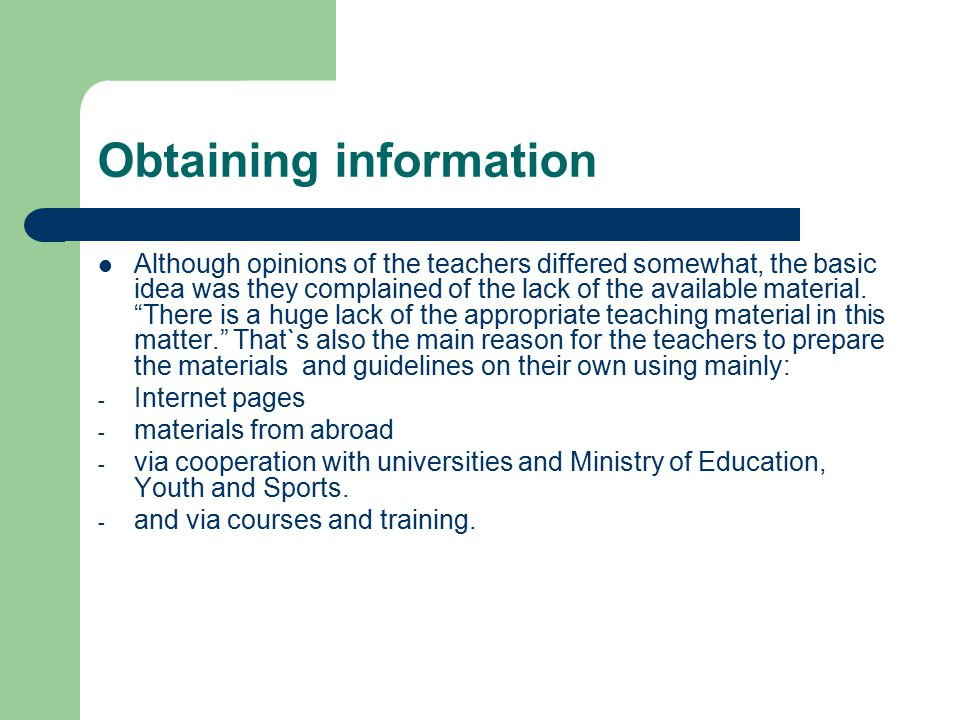 """Obtaining information Although opinions of the teachers differed somewhat, the basic idea was they complained of the lack of the available material. """""""