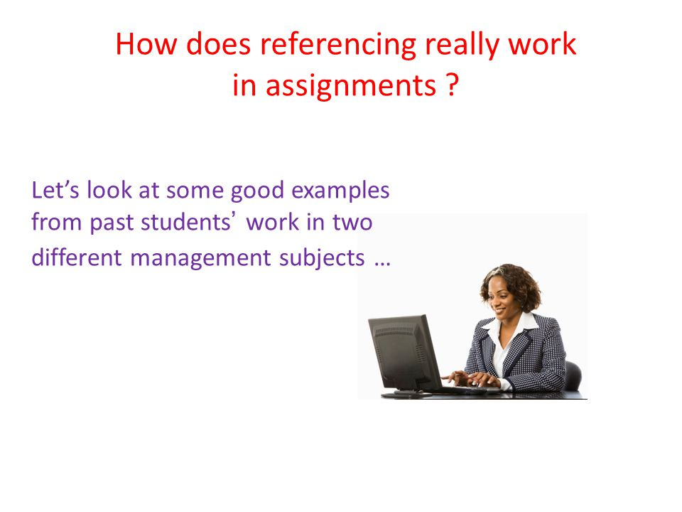 How does referencing really work in assignments .