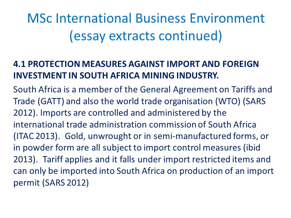 MSc International Business Environment (essay extracts continued) 4.1 PROTECTION MEASURES AGAINST IMPORT AND FOREIGN INVESTMENT IN SOUTH AFRICA MINING INDUSTRY.
