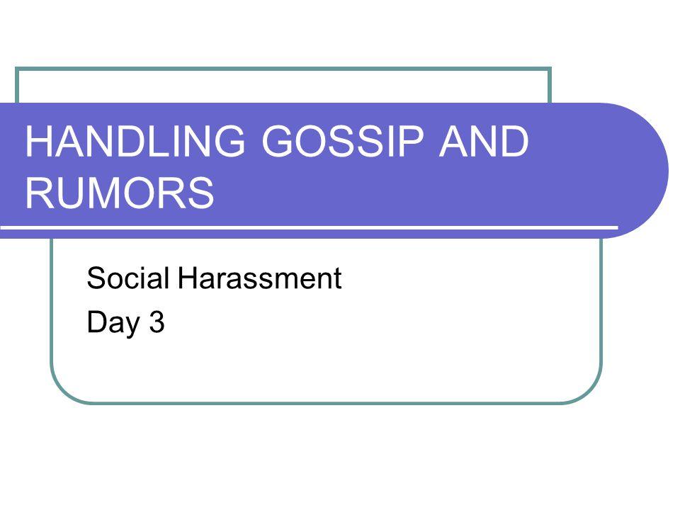 HANDLING GOSSIP AND RUMORS Social Harassment Day 3