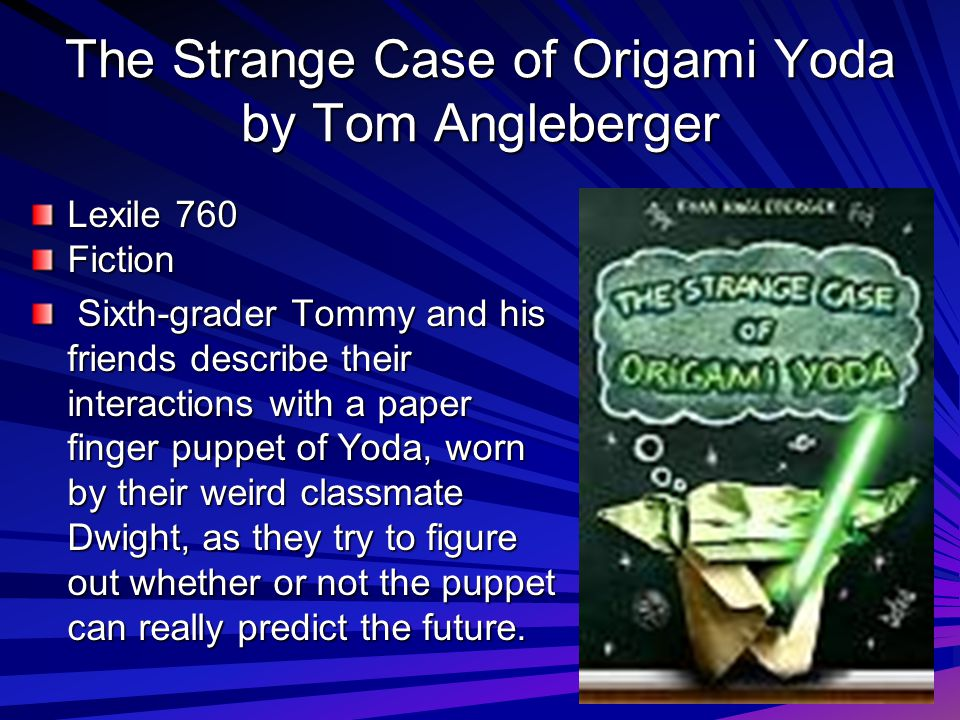 The Strange Case of Origami Yoda by Tom Angleberger Lexile 760 Fiction Sixth-grader Tommy and his friends describe their interactions with a paper fin