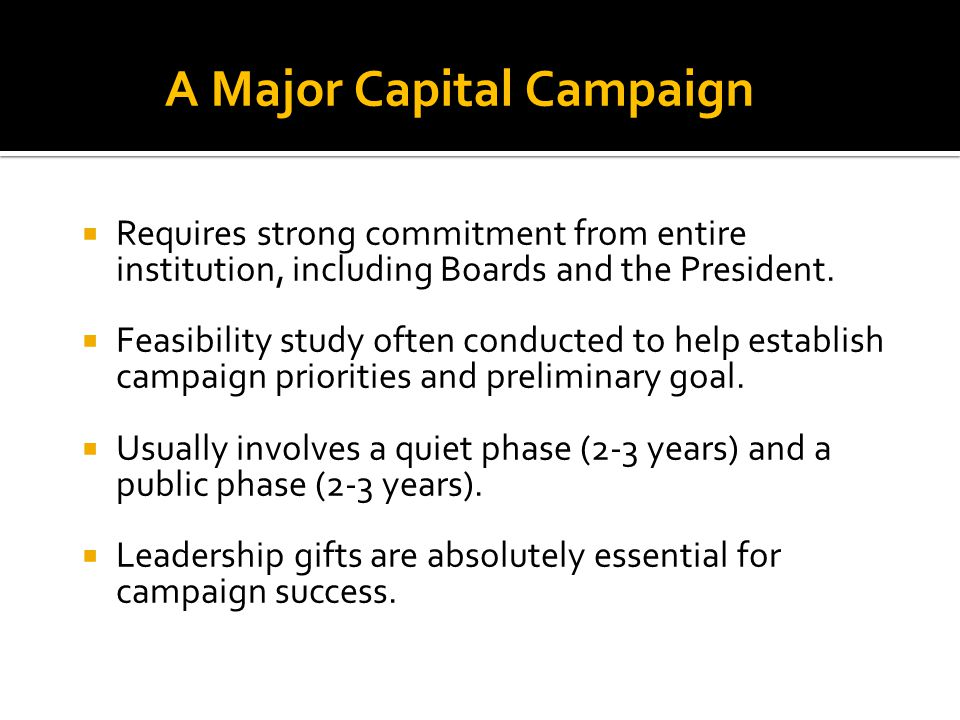 A Major Capital Campaign  Requires strong commitment from entire institution, including Boards and the President.