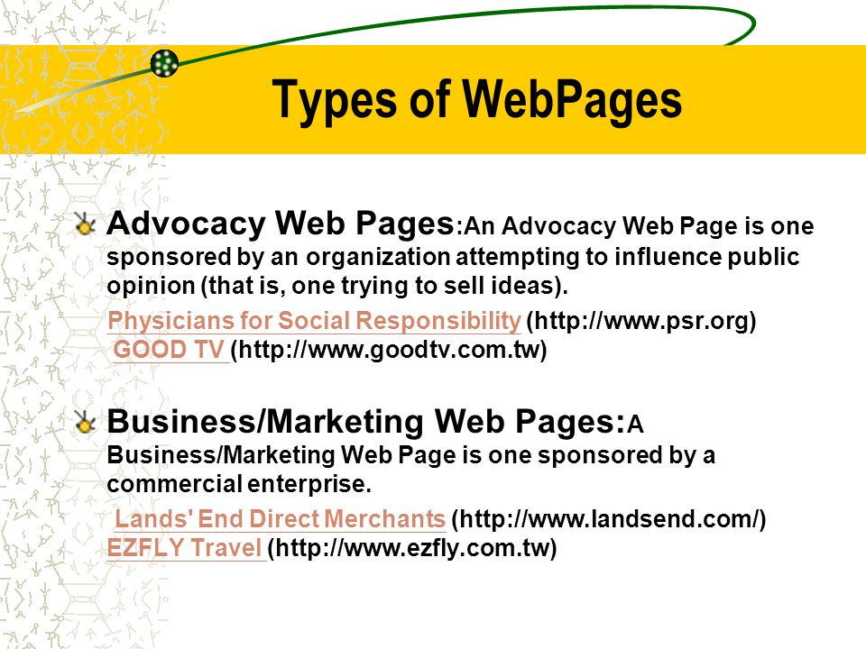 Types of WebPages Advocacy Web Pages :An Advocacy Web Page is one sponsored by an organization attempting to influence public opinion (that is, one trying to sell ideas).