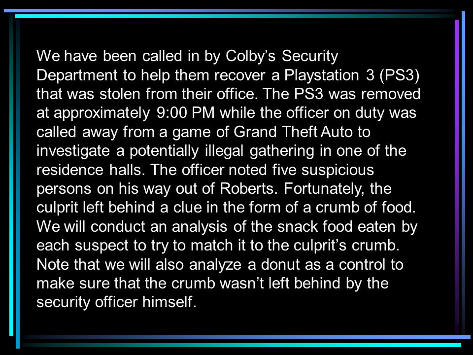 We have been called in by Colby's Security Department to help them recover a Playstation 3 (PS3) that was stolen from their office.
