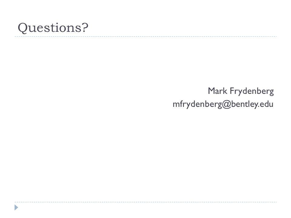 Questions Mark Frydenberg mfrydenberg@bentley.edu