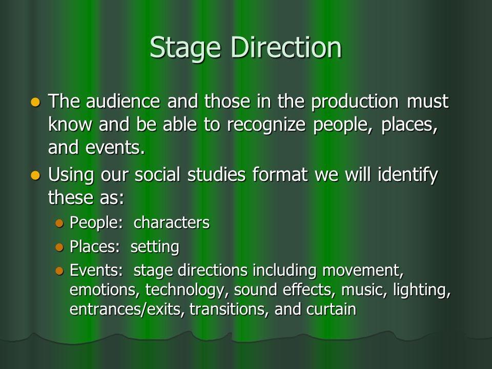 Stage Direction The audience and those in the production must know and be able to recognize people, places, and events.