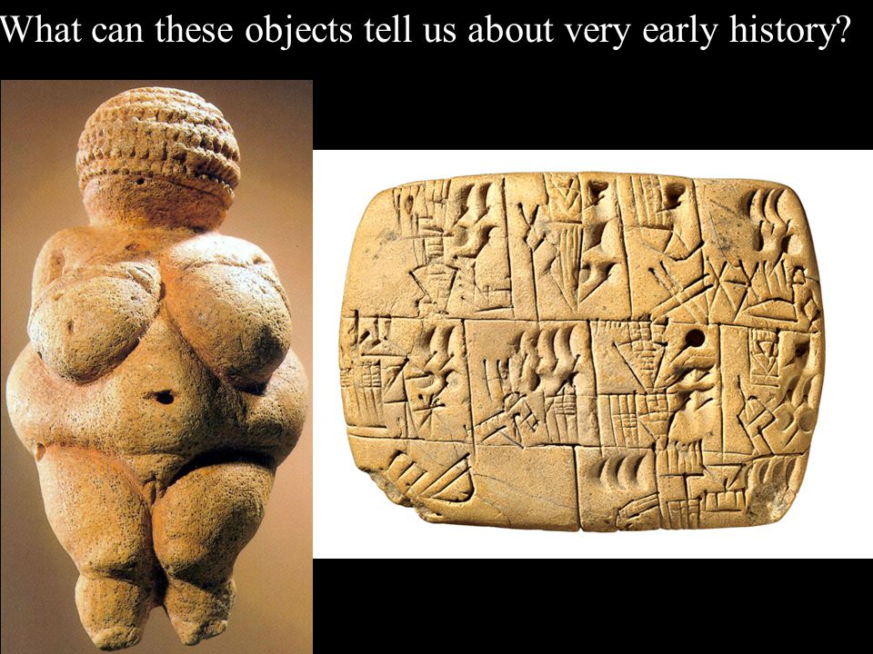 What can these objects tell us about very early history