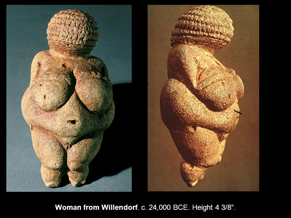 Woman from Willendorf. c. 24,000 BCE. Height 4 3/8 .