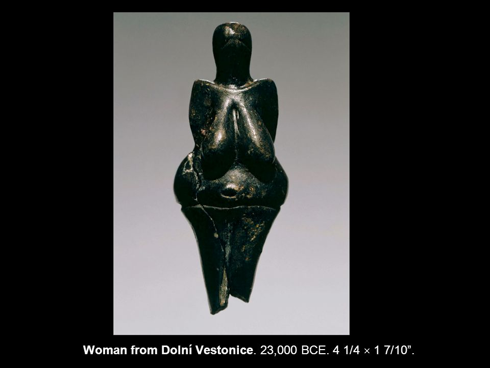 Woman from Dolní Vestonice. 23,000 BCE. 4 1/4  1 7/10 .