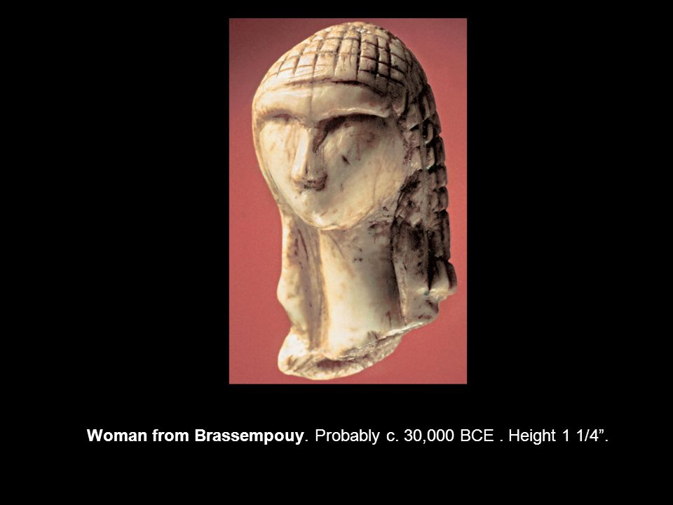 Woman from Brassempouy. Probably c. 30,000 BCE. Height 1 1/4 .