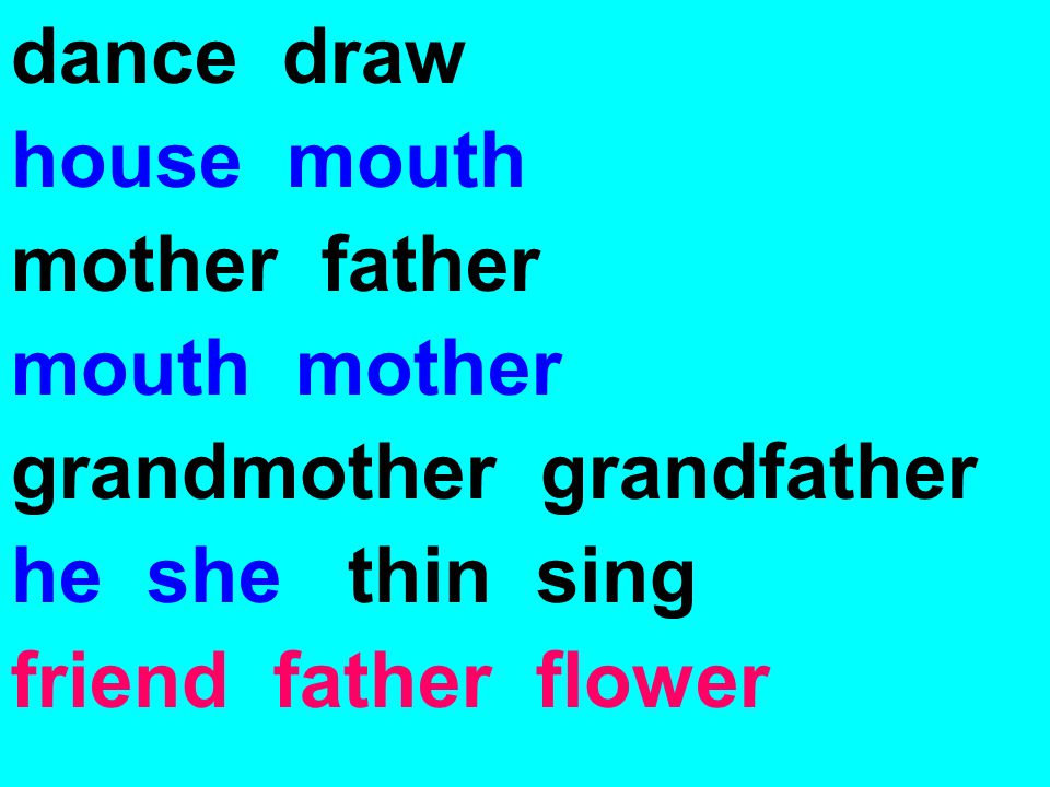 dance draw house mouth mother father mouth mother grandmother grandfather he she thin sing friend father flower