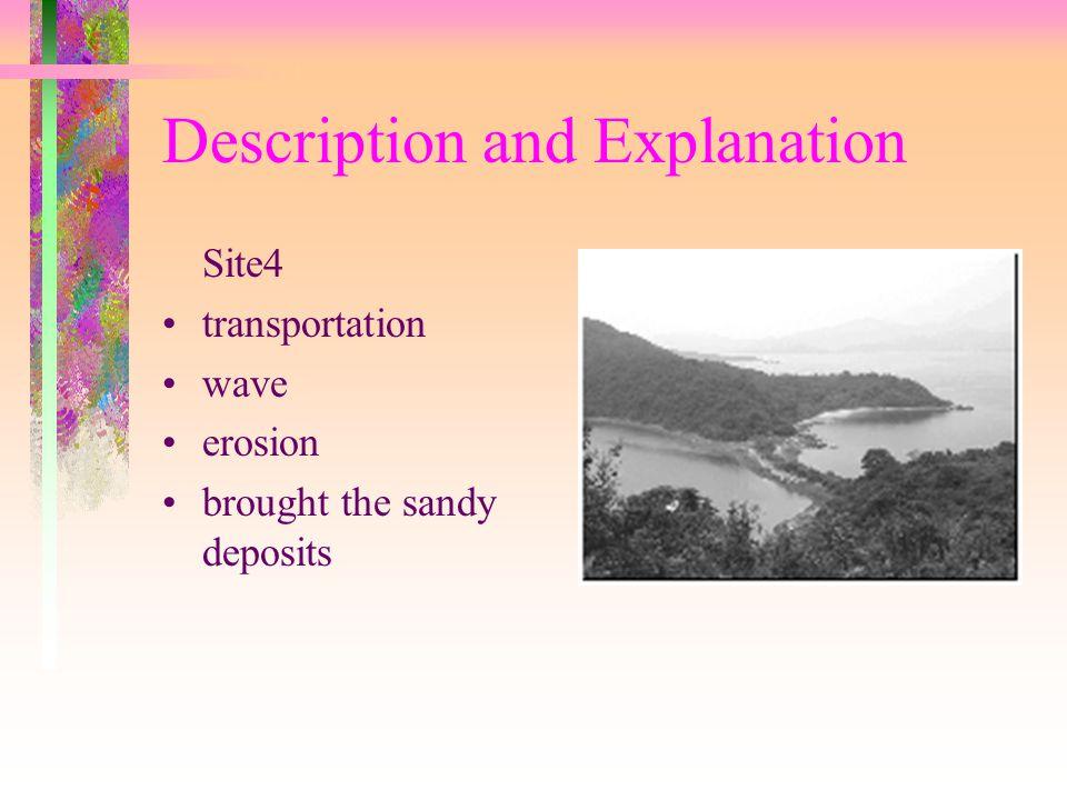 Description and Explanation Site4 transportation wave erosion brought the sandy deposits