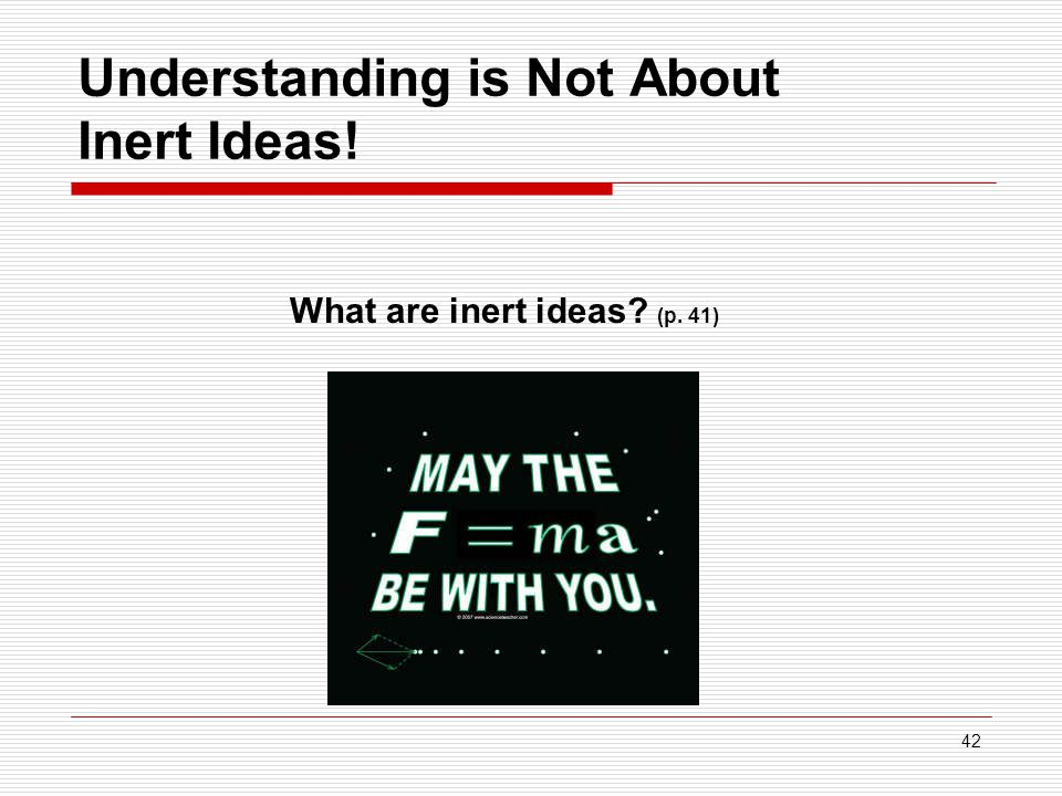 42 Understanding is Not About Inert Ideas! What are inert ideas? (p. 41)