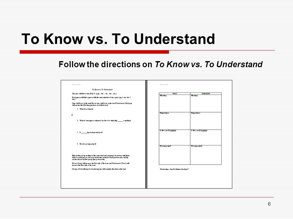 6 To Know vs. To Understand Follow the directions on To Know vs. To Understand