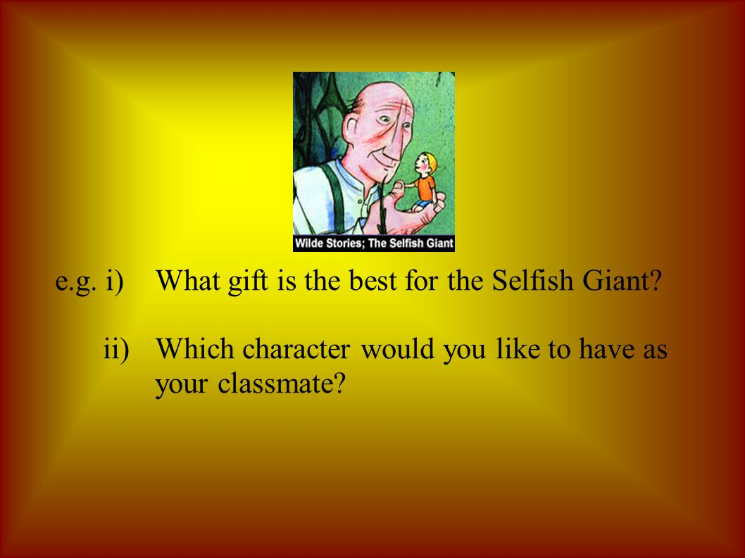 e.g. i)What gift is the best for the Selfish Giant.