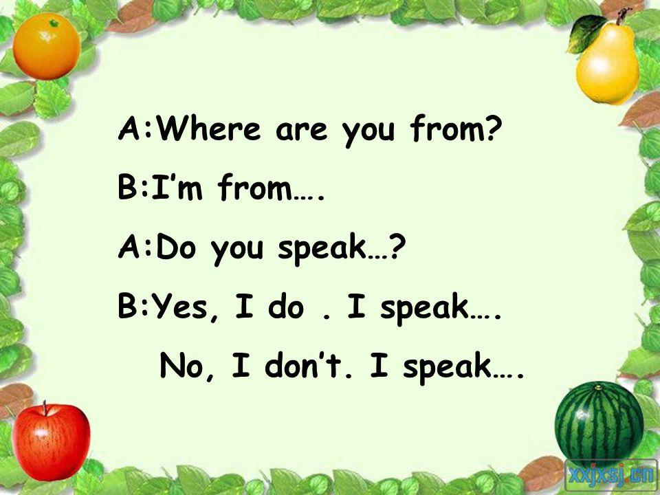 A: Where are you from. B: I'm from…. A: Do you speak….