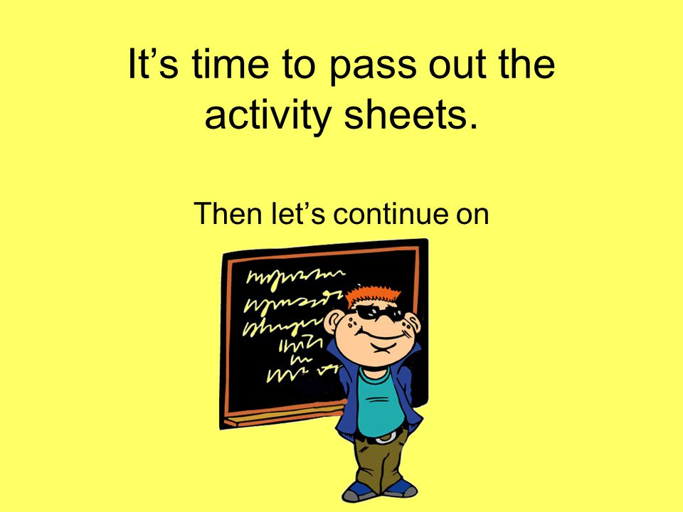 It's time to pass out the activity sheets. Then let's continue on