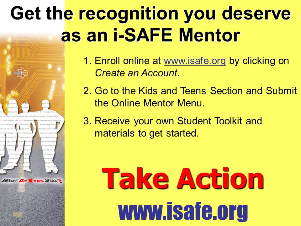 www.isafe.org 1.Enroll online at www.isafe.org by clicking on Create an Account.www.isafe.org 2.Go to the Kids and Teens Section and Submit the Online
