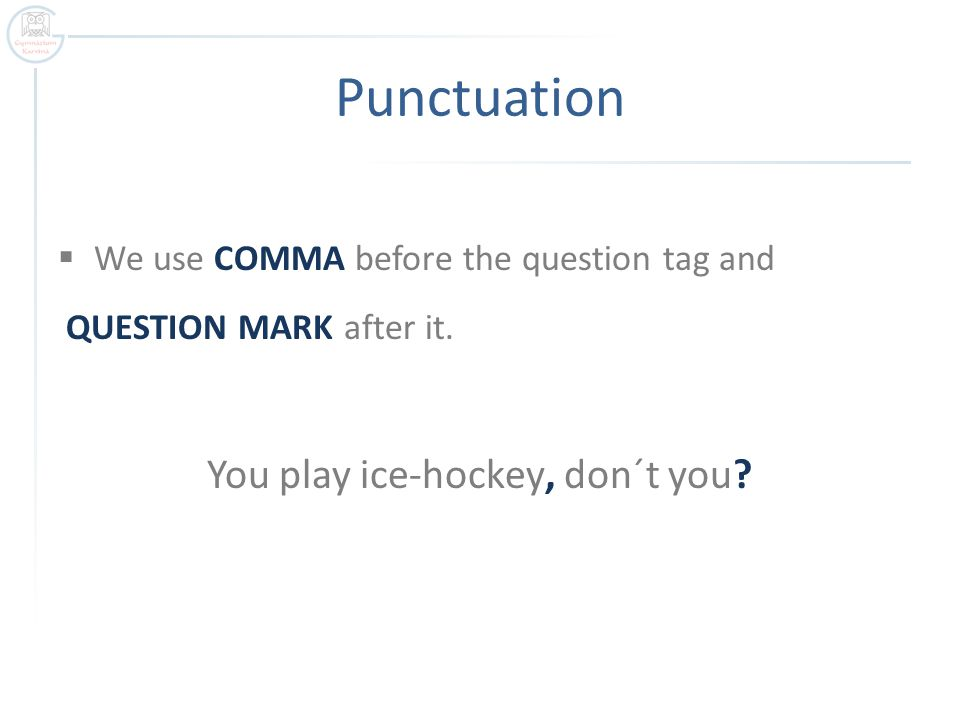 Practice  Complete the following sentences with correct question marks.
