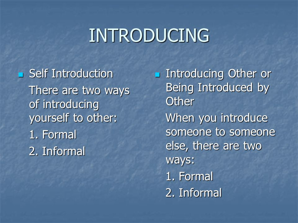 INTRODUCING Self Introduction Self Introduction There are two ways of introducing yourself to other: There are two ways of introducing yourself to oth