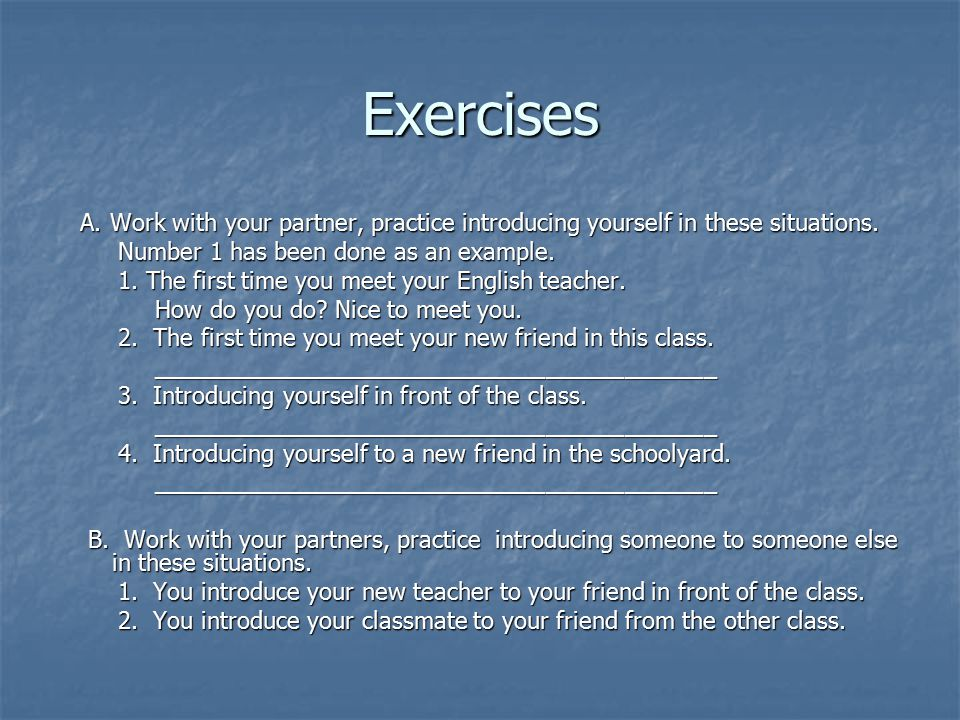 Exercises A. Work with your partner, practice introducing yourself in these situations. A. Work with your partner, practice introducing yourself in th