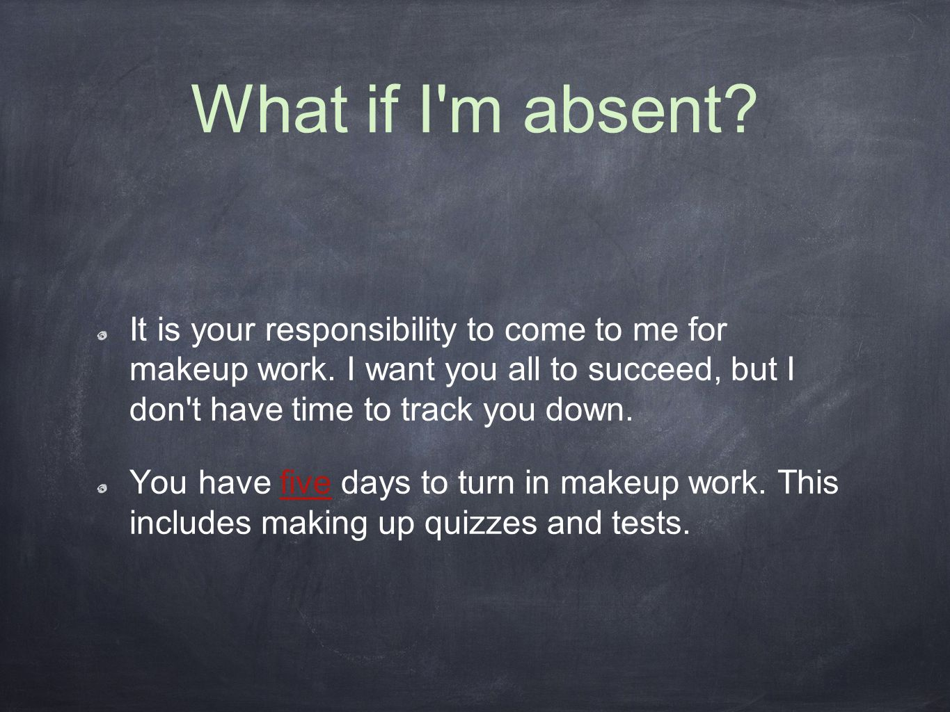 What if I m absent. It is your responsibility to come to me for makeup work.