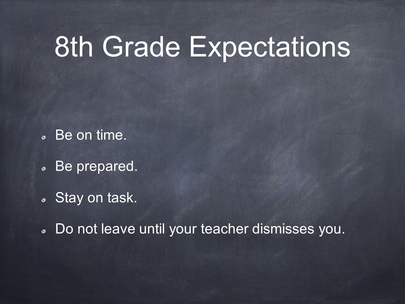 8th Grade Expectations Be on time. Be prepared. Stay on task.