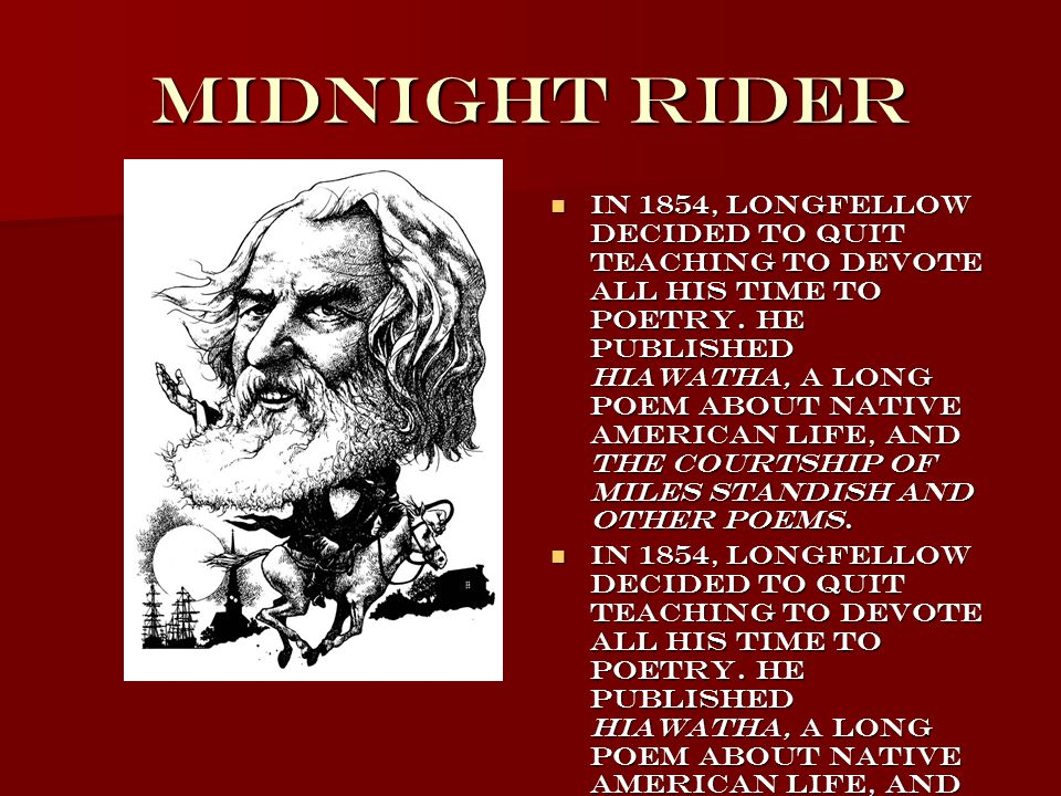 Midnight Rider In 1854, Longfellow decided to quit teaching to devote all his time to poetry.