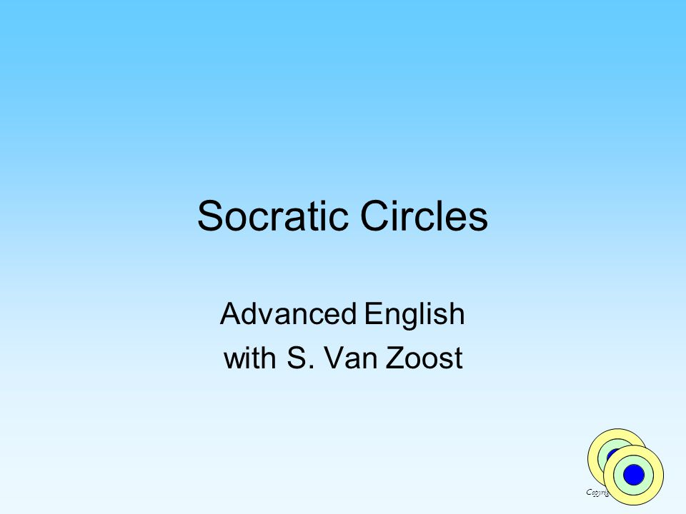 Socratic Circles Advanced English with S. Van Zoost Copyright SVZ 2006