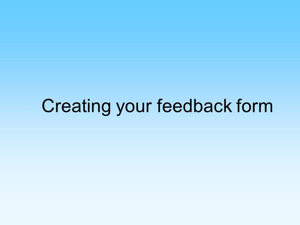 Creating your feedback form