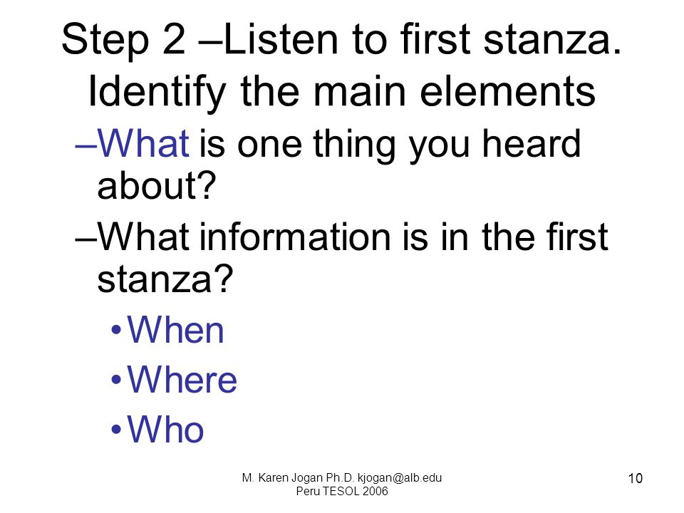 10 Step 2 –Listen to first stanza. Identify the main elements –What is one thing you heard about.
