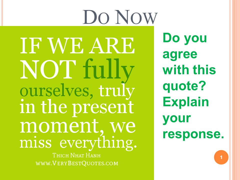 D O N OW 1 Do you agree with this quote? Explain your response.