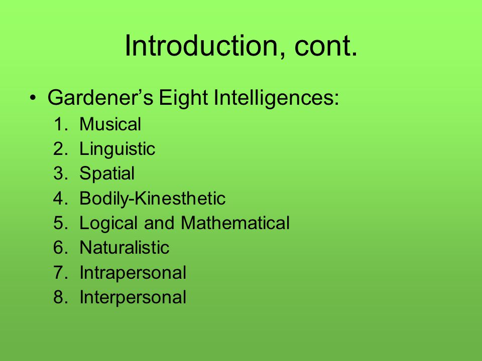 Introduction, cont. Gardener's Eight Intelligences: 1.