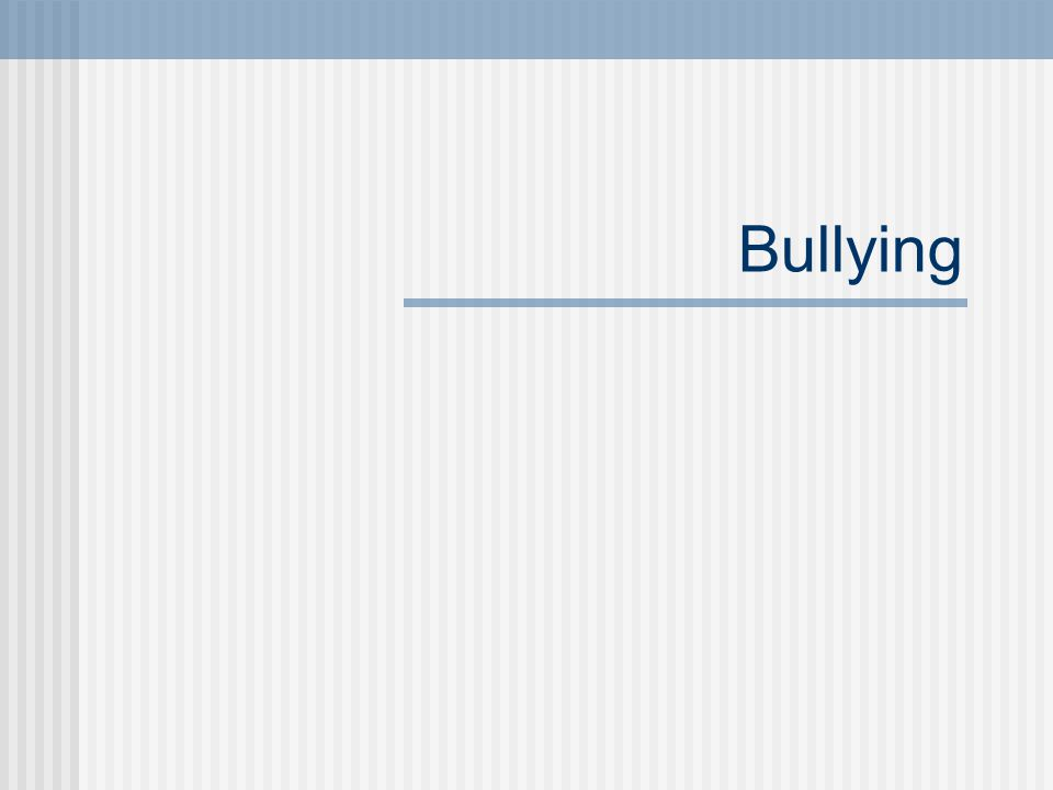 Bullying defined To bully: to habitually badger and intimidate smaller or weaker people; to intimidate, domineer American Psychological Association (APA)