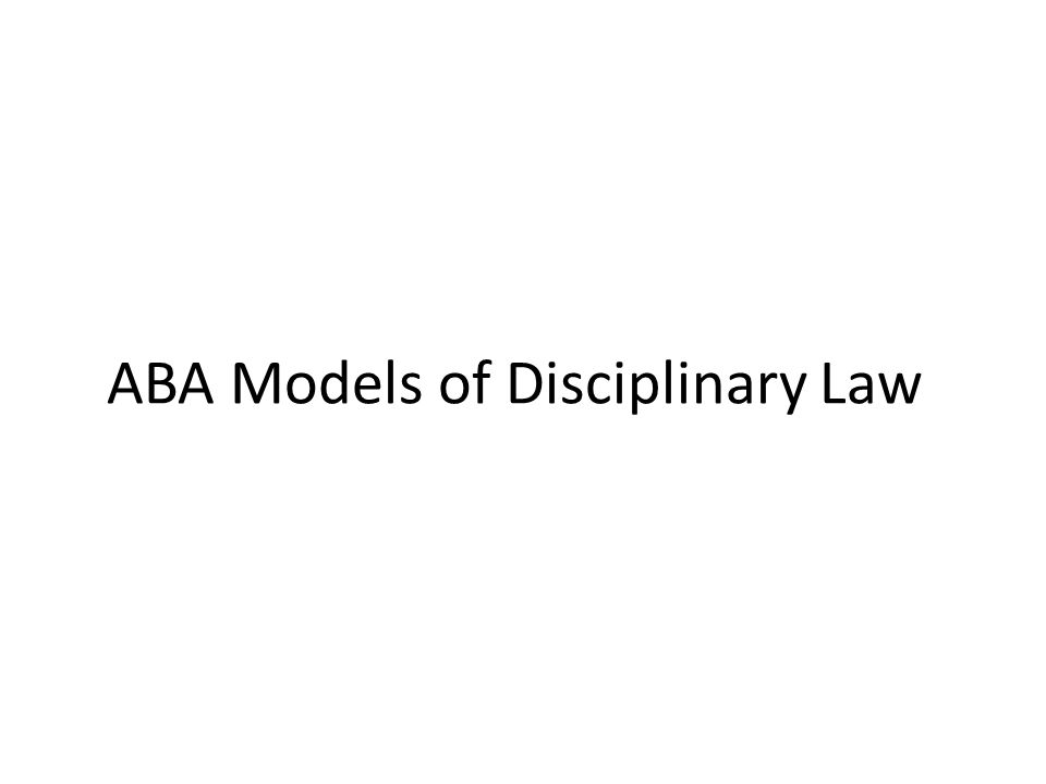 ABA Models of Disciplinary Law