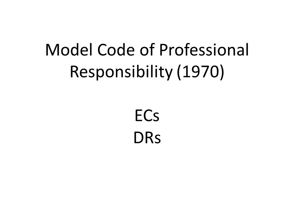 Model Code of Professional Responsibility (1970) ECs DRs