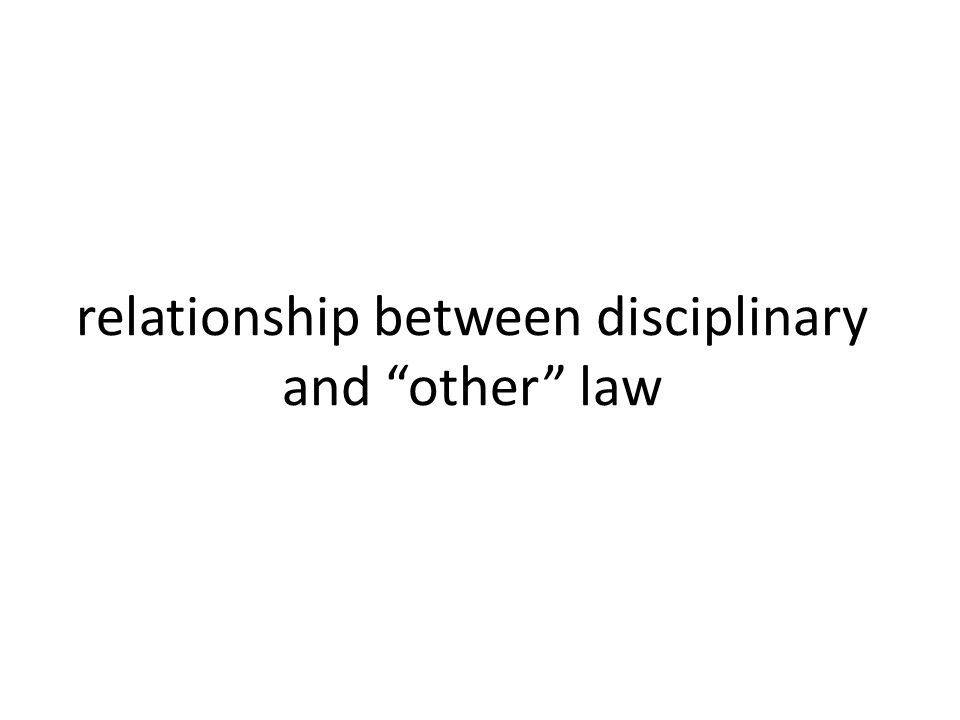 relationship between disciplinary and other law