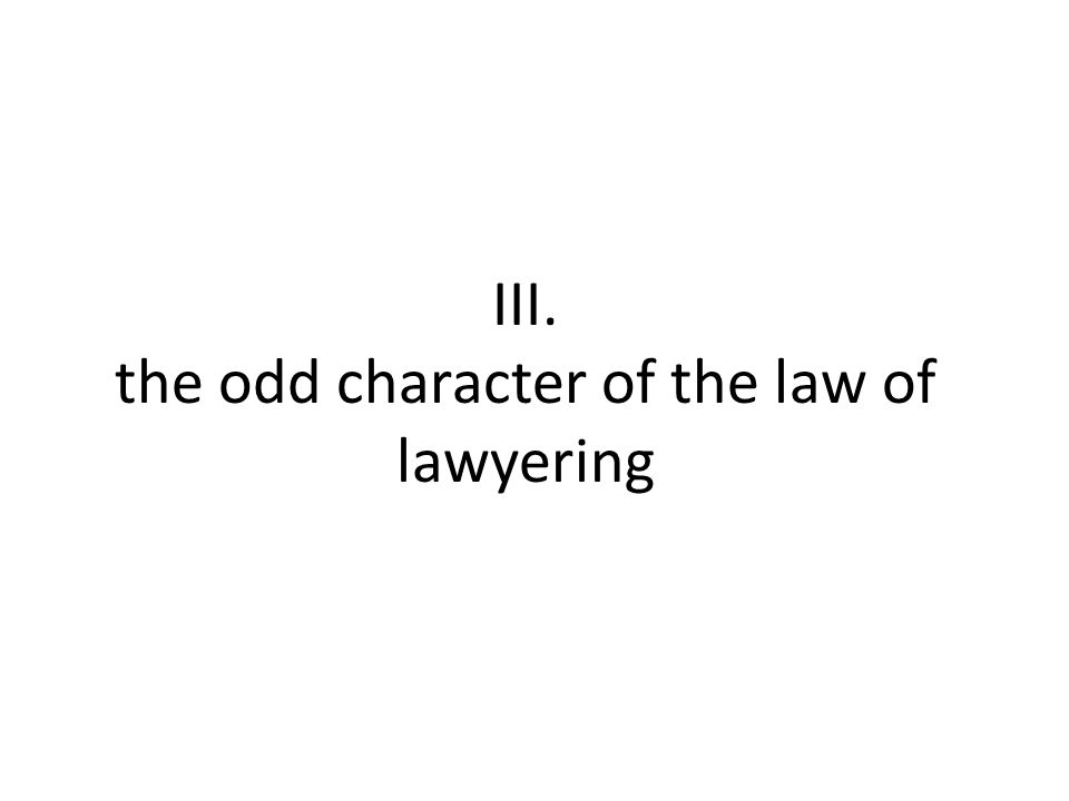 III. the odd character of the law of lawyering