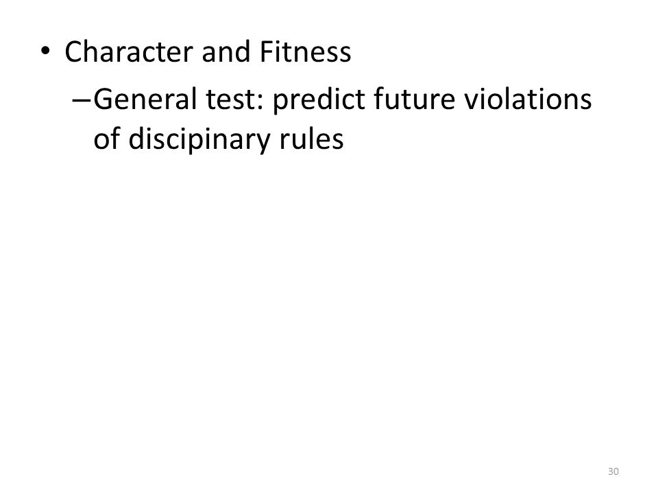 30 Character and Fitness – General test: predict future violations of discipinary rules
