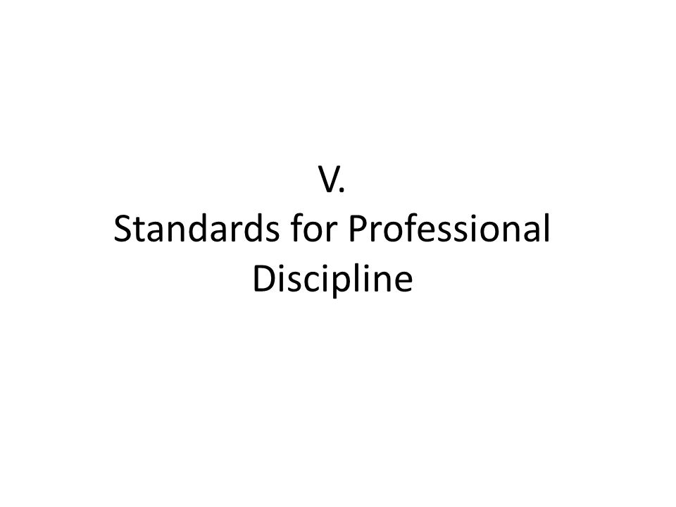 V. Standards for Professional Discipline