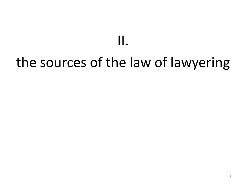 5 II. the sources of the law of lawyering
