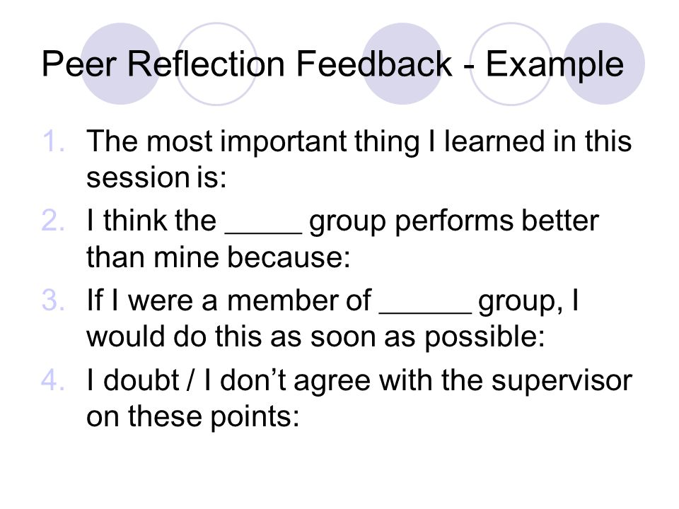 Peer Reflection Feedback - Example  The most important thing I learned in this session is:  I think the _____ group performs better than mine beca