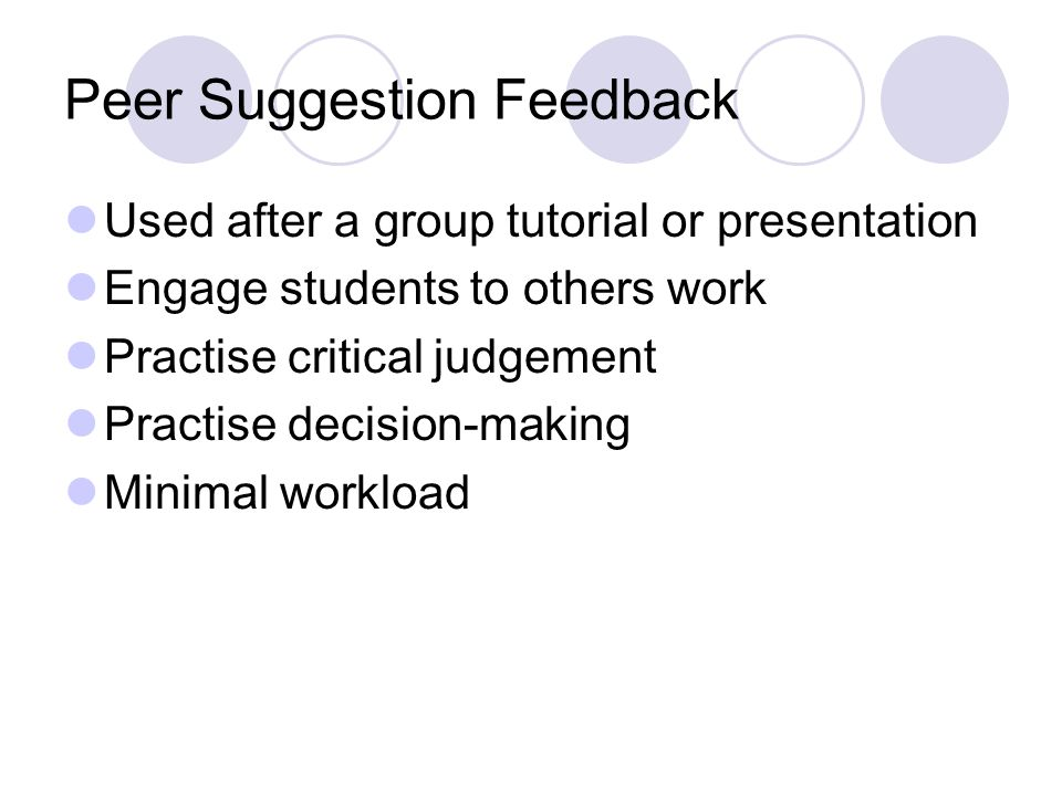 Used after a group tutorial or presentation Engage students to others work Practise critical judgement Practise decision-making Minimal workload
